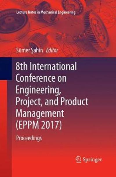 8th International Conference on Engineering, Project, and Product Management (EPPM 2017) - Sumer Sahin