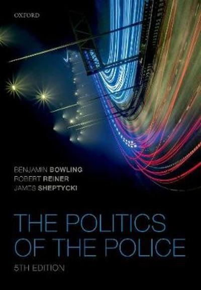 The Politics of the Police - Benjamin Bowling