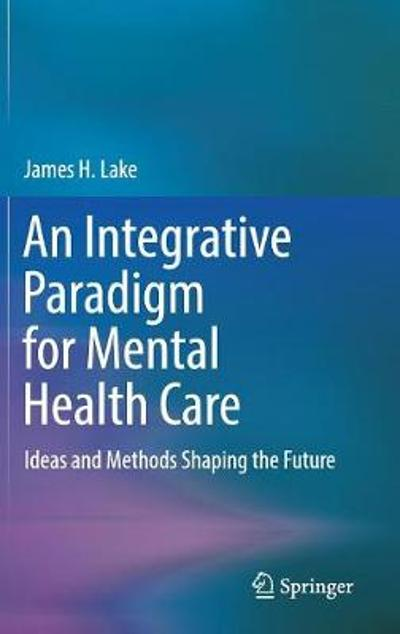 An Integrative Paradigm for Mental Health Care - James H. Lake