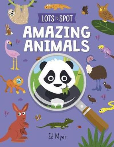 Lots to Spot: Amazing Animals - Ed Myer