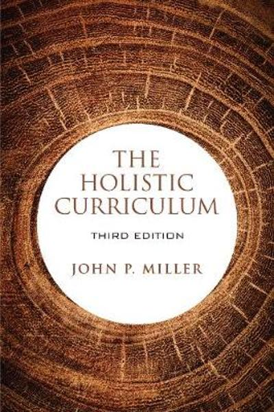 The Holistic Curriculum, Third Edition - John P. Miller