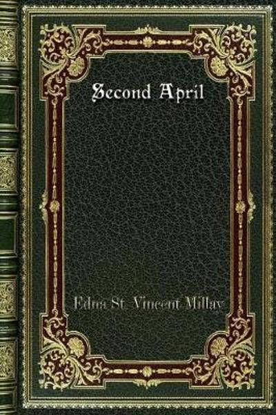 Second April - Edna St Vincent Millay