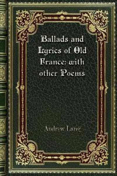 Ballads and Lyrics of Old France - Andrew Lang