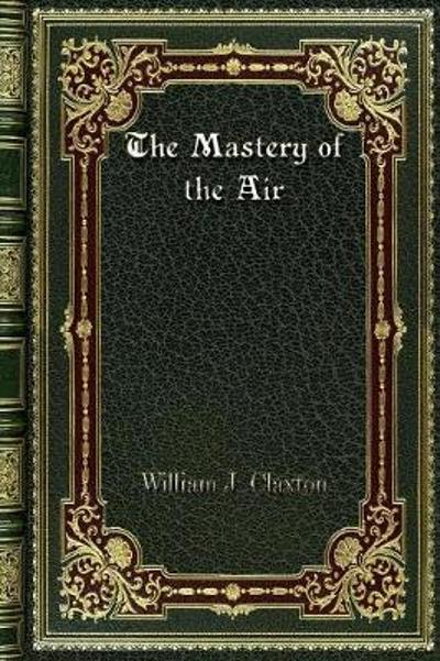 The Mastery of the Air - William J Claxton