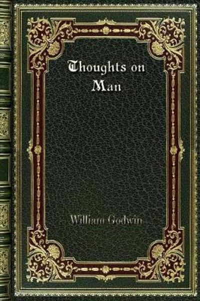 Thoughts on Man - William Godwin