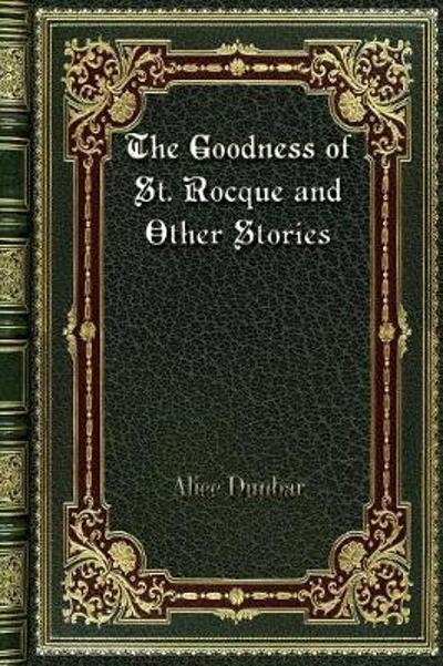 The Goodness of St. Rocque and Other Stories - Alice Dunbar