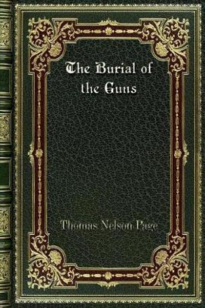The Burial of the Guns - Thomas Nelson Page