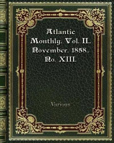 Atlantic Monthly. Vol. II. November. 1858. No. XIII. - Various