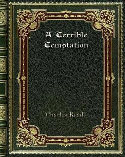 A Terrible Temptation - Charles Reade
