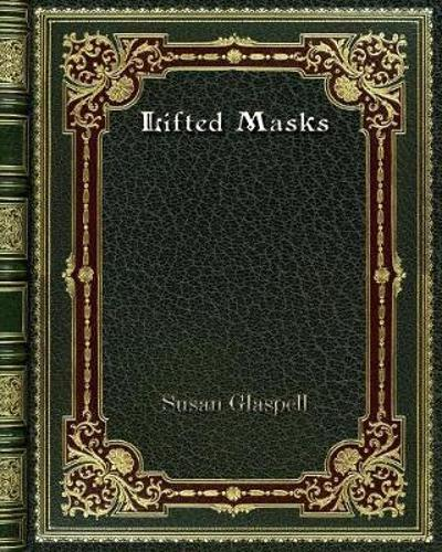 Lifted Masks - Susan Glaspell