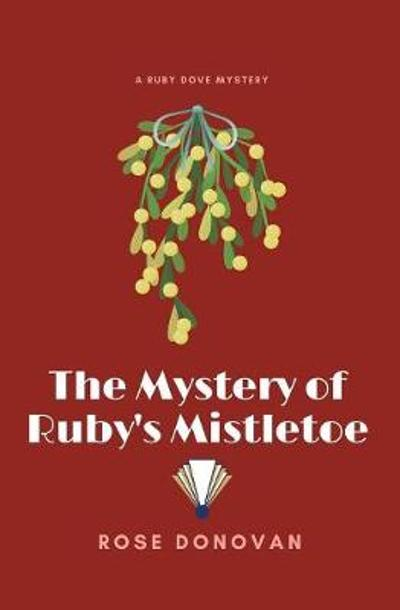 The Mystery of Ruby's Mistletoe (Large Print) - Rose Donovan