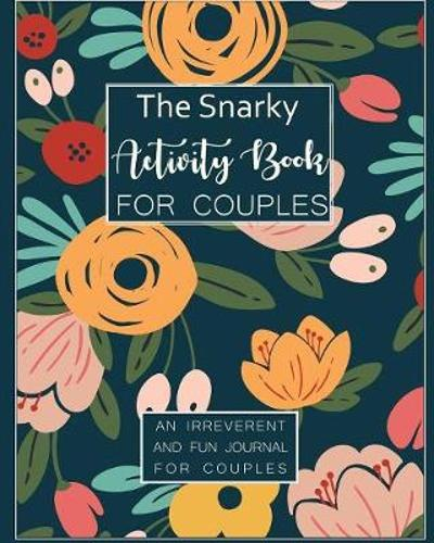 The Snarky Activity Book for Couples - Pretty Notebooks