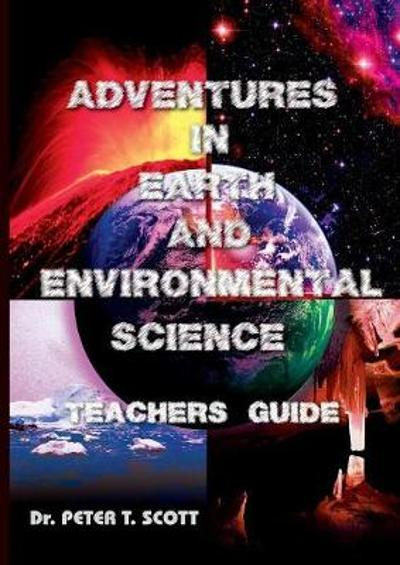 Adventures in Earth and Environmental Science Teachers Guide - Dr Peter T Scott