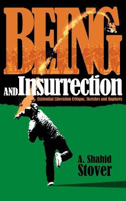 Being and Insurrection - A Shahid Stover