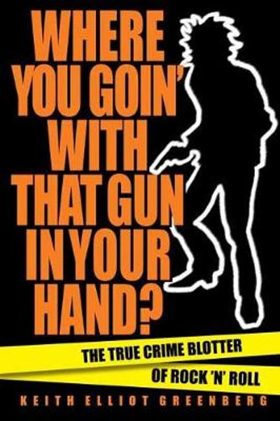 Where You Goin' with That Gun in Your Hand? - Keith Elliot Greenberg