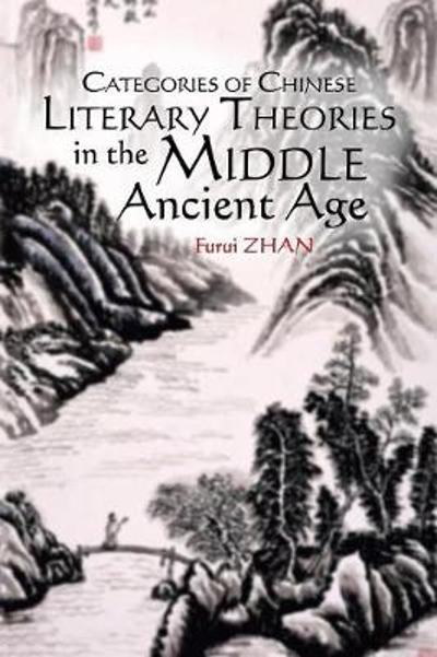 Categories of Chinese Literary Theories in the Middle Ancient Age - Furui Zhan