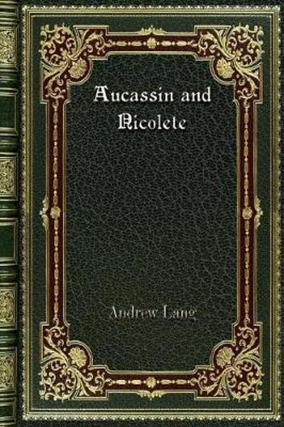 Aucassin and Nicolete - Andrew Lang