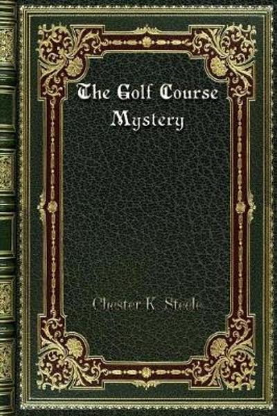The Golf Course Mystery - Chester K Steele
