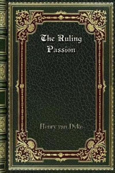 The Ruling Passion - Henry Van Dyke