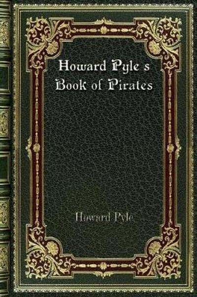 Howard Pyle's Book of Pirates - Howard Pyle