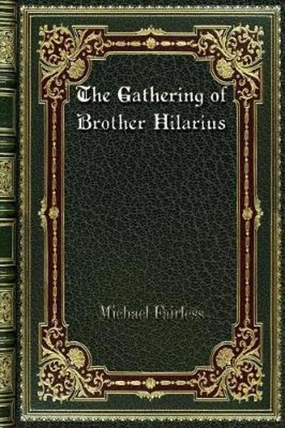 The Gathering of Brother Hilarius - Michael Fairless