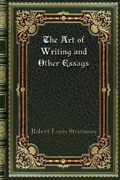 The Art of Writing and Other Essays - Robert Louis Stevenson