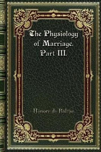 The Physiology of Marriage. Part III. - Honore De Balzac