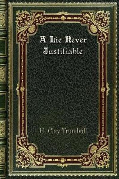 A Lie Never Justifiable - H Clay Trumbull