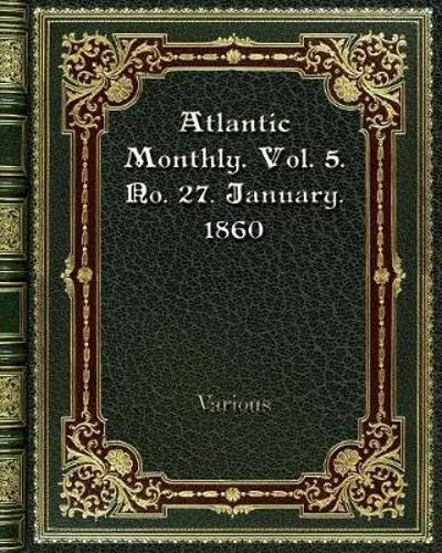 Atlantic Monthly. Vol. 5. No. 27. January. 1860 - Various