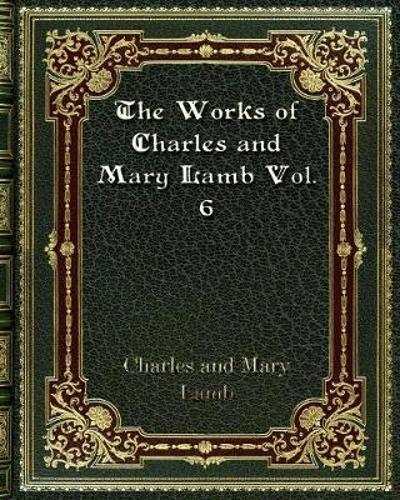 The Works of Charles and Mary Lamb Vol. 6 - Charles, II