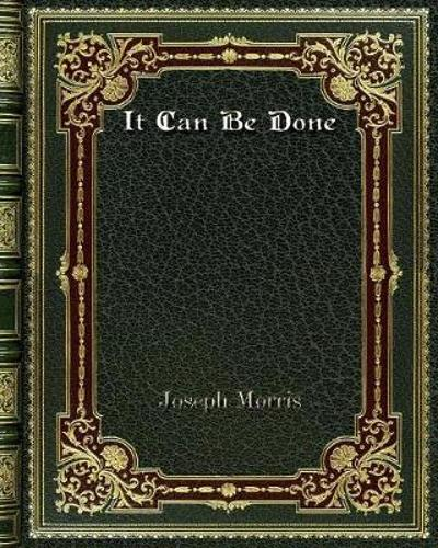 It Can Be Done - Joseph Morris