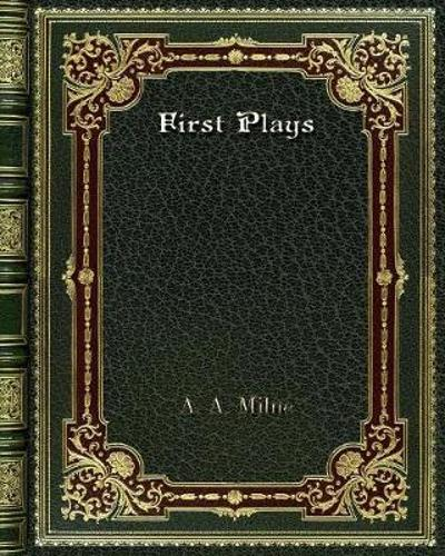 First Plays - A A Milne