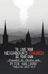 To Love Your Neighbour's Church as Your Own - Peter Halldorf