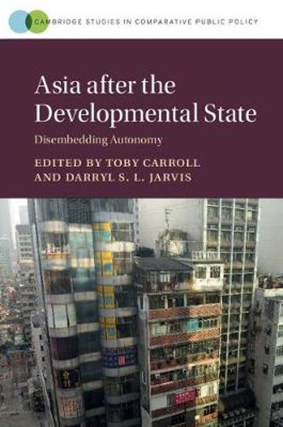 Asia after the Developmental State - Toby Carroll