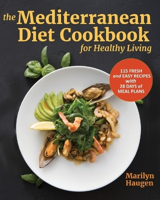The Mediterranean Diet Cookbook for Healthy Living - Marilyn Haugen