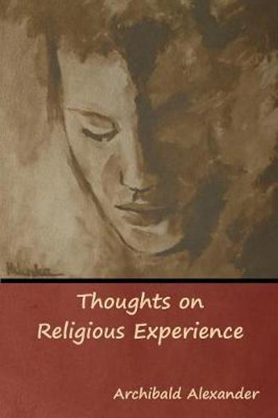 Thoughts on Religious Experience - Archibald Alexander