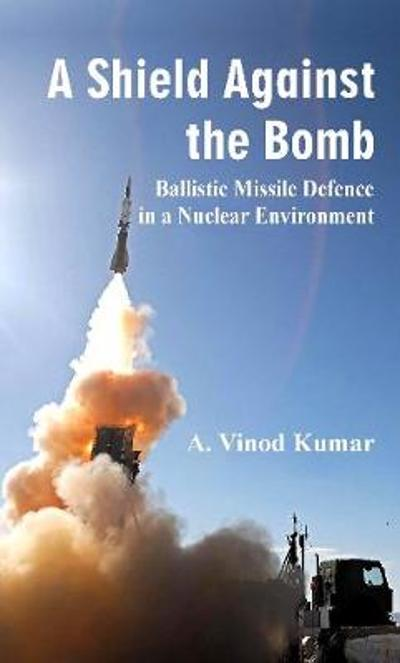 A Shield Against the Bomb - A.Vinod Kumar