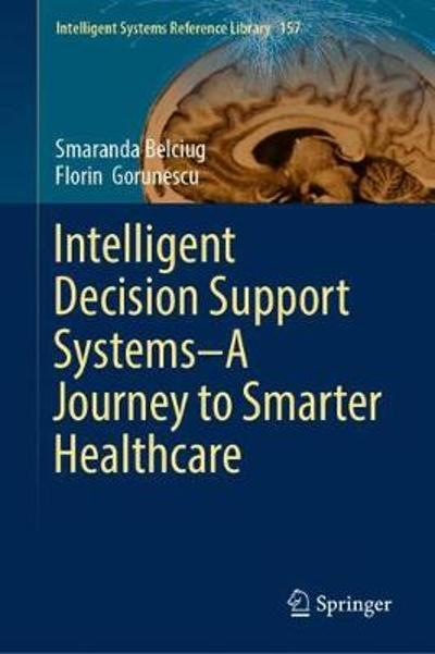 Intelligent Decision Support Systems-A Journey to Smarter Healthcare - Smaranda Belciug