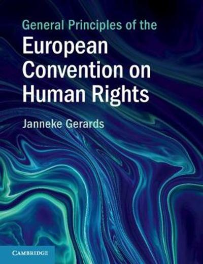 General Principles of the European Convention on Human Rights - Janneke Gerards