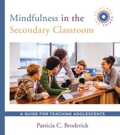 Mindfulness in the Secondary Classroom - Patricia C. Broderick