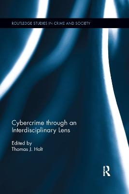 Cybercrime Through an Interdisciplinary Lens - Thomas J. Holt