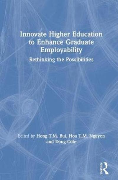 Innovate Higher Education to Enhance Graduate Employability - Hong T. M. Bui