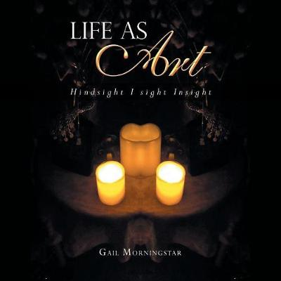 Life as Art - Gail Morningstar