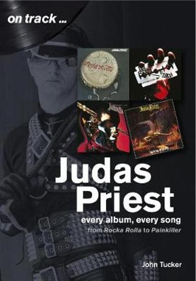 Judas Priest from Rocka Rolla to Painkiller - John Tucker