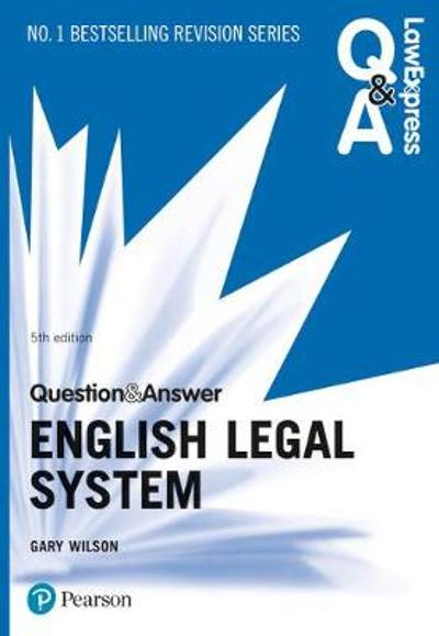 Law Express Question and Answer: English Legal System, 5th edition - Gary Wilson