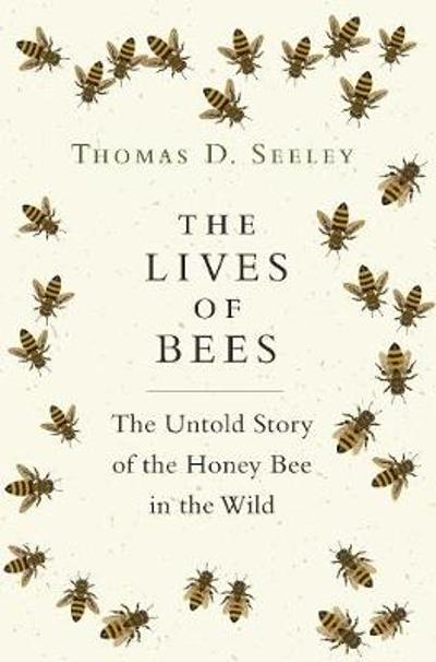 The Lives of Bees - Thomas D. Seeley