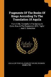 Fragments of the Books of Kings According to the Translation of Aquila - Aquila (of Pontus ) Charles Taylor Solomon Schechter