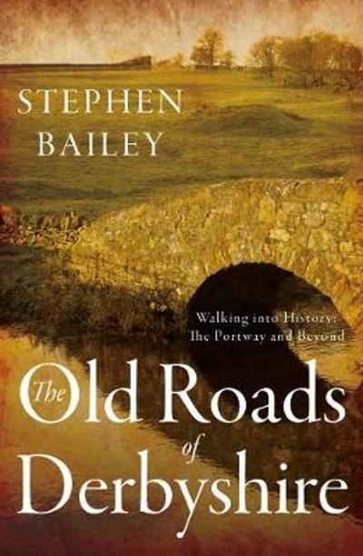 The Old Roads of Derbyshire - Stephen Bailey