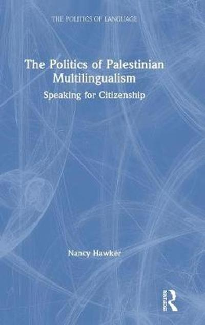 The Politics of Palestinian Multilingualism - Nancy Hawker