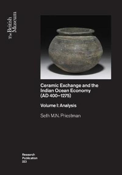 Ceramic Exchange and Indian Ocean Economy (AD 400-1275) - Seth M.N. Priestman
